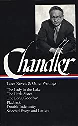 Raymond Chandler: Later Novels and Other Writings: The Lady in the Lake / The Little Sister / The Long Goodbye / Playback /Double Indemnity / Selected Essays and Letters (Library of America)