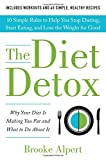 img - for The Diet Detox: Why Your Diet Is Making You Fat and What to Do About It: 10 Simple Rules to Help You Stop Dieting, Start Eating, and Lose the Weight for Good book / textbook / text book