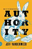 Authority: A Novel (The Southern Reach Trilogy)