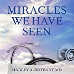 Miracles We Have Seen: America's Leading Physicians Share Stories They Can't Forget | Harley Rotbart