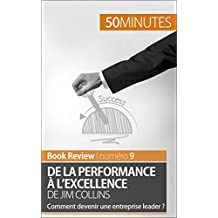 De la performance à l'excellence de Jim Collins (analyse de livre): Comment devenir une entreprise leader ? (Book Review t. 9) (French Edition)