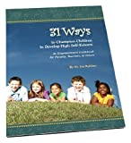 31 Ways to Champion Children to Develop High Self-Esteem, Joseph S. Rubino, 0972884084