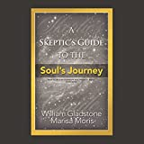 A Skeptic's Guide to the Soul's Journey: The Skeptic's Guide Series