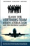 Kann Ihr Vertriebs-Team einen Airbus A320 auf dem Hudson landen?: Wie Sie mit den erfolgreichen Methoden, Konzepten und Tools der Luftfahrt mehr Deals sicher landen