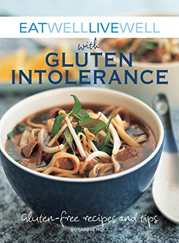 Eat Well Live Well with Gluten Intolerance: Gluten-Free Recipes and Tips by Susanna Holt