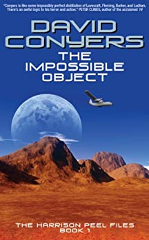 The Impossible Object (The Harrison Peel Files Book 1) by [Conyers, David]