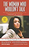 Front cover for the book The Woman Who Wouldn't Talk: Why I Refused to Testify Against the Clintons and What I Learned in Jail by Susan McDougal