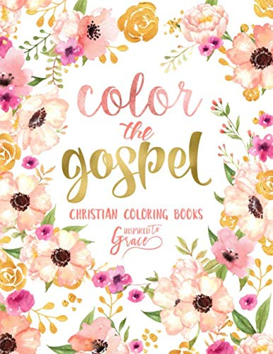 Color The Gospel: Inspired To Grace: Christian Coloring Books: A Scripture Coloring Book for Adults & Teens (Bible Verse Coloring)