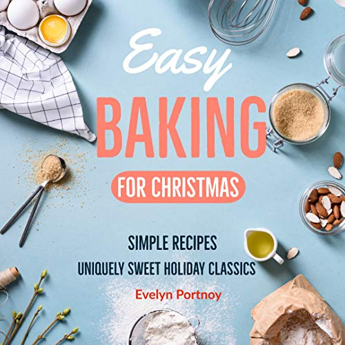 Easy Baking For Christmas: Simple Recipes! Uniquely Sweet Holiday Classics by Evelyn Portnoy