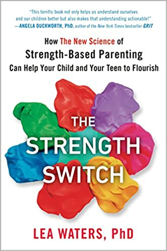 How The New Science of Strength-Based Parenting Can Help Your Child and Your Teen to Flourish The Strength Switch