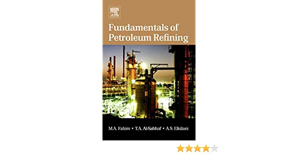 Fundamentals of petroleum refining mohamed a fahim taher a al fundamentals of petroleum refining mohamed a fahim taher a al sahhaf amal elkilani 9780444527851 amazon books fandeluxe Gallery