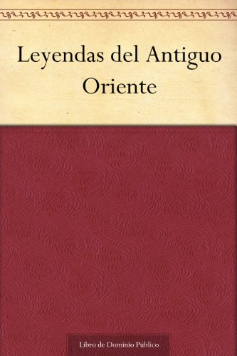 Leyendas del Antiguo Oriente (Spanish Edition)