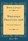 Amazon / Forgotten Books: Wholesale Price List, 1928 Flower Seeds, Gladiolus, Etc Classic Reprint (Thomas J Grey Co)
