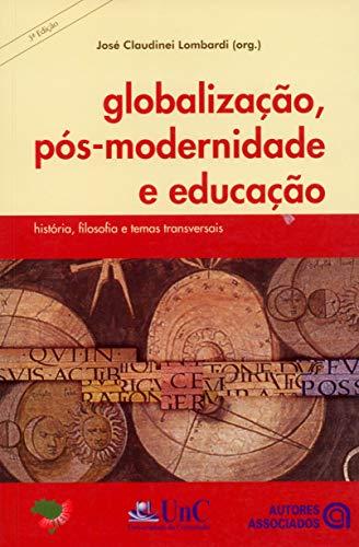 Globalização, Pós-Modernidade e Educação. História, Filosofia e Temas Transversais