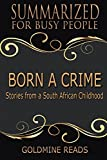 Download Summary: Born A Crime - Summarized for Busy People: Stories from a South African Childhood: Based on the Book by Trevor Noah in PDF ePUB Free Online