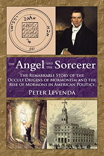 FREE The Angel and the Sorcerer: The Remarkable Story of the Occult Origins of Mormonism and the Rise of<br />[P.D.F]