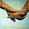 Through the Gates of Good, or Christ and Conduct Audiobook by James Allen Narrated by Hillary Hawkins