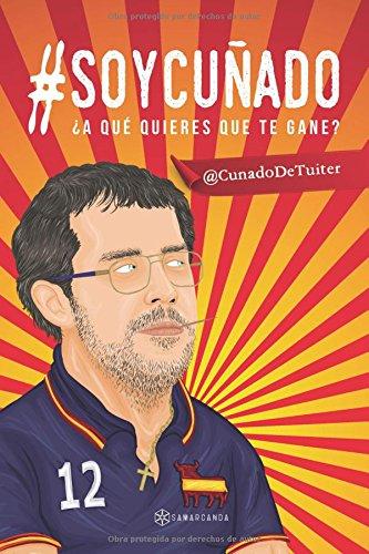 #SOYCUÑADO A QUE QUIERES QUE TE GANE Tapa blanda – 25 abr 2018 @CunadoDeTuiter Editorial Samarcanda 8417103724 HUMOR / General