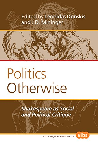 Politics Otherwise: Shakespeare as Social and Political Critique (Value Inquiry Book Series: Philosophy, Literature, and