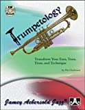 Trumpetology: Transform Your Ears, Tone, Time, and Technique (Book & CD Set)