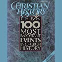 Christian History Issue #28: The 100 Most Important Events in Church History Audiobook by  Hovel Audio Narrated by Nadia May