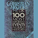 Christian History Issue #28: The 100 Most Important Events in Church History |  Hovel Audio