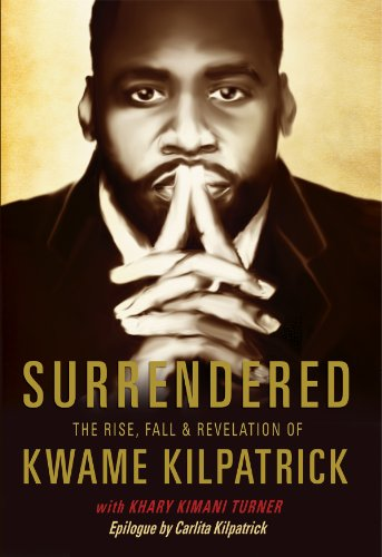 - Surrendered: The Rise, Fall & Revolution of Kwame Kilpatrick
