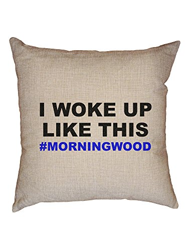 I Woke Up Like This #Morningwood Hilarious Decorative Linen Throw Cushion Pillow Case with Insert by Hollywood Thread
