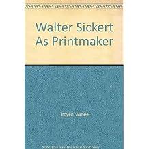 Walter Sickert As Printmaker