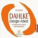 Energie-Arbeit Hörbuch von Ruediger Dahlke Gesprochen von: Ruediger Dahlke