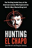 img - for Hunting El Chapo: The Inside Story of My Pursuit and Capture of the World s Most-Wanted Drug Lord book / textbook / text book