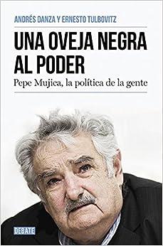 Una Oveja Negra Al Poder: Pepe Mujica, La Política De La Gente por Andrés Danza epub