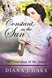 Constant as the Sun: The Courtship of Mr. Darcy (One Thread Pulled) (Volume 2)