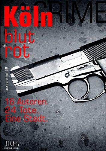 Köln blutrot: 16 Autoren. 24 Tote. Eine Stadt. (German Edition)