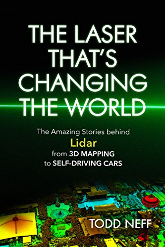 The Laser That's Changing the World: The Amazing Stories behind Lidar, from 3D Mapping to Self-Driving Cars (3 Jobs In The Field Of Chemistry)