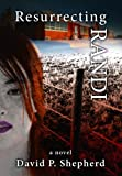 Resurrecting Randi, David P. Shepherd, 0970596502