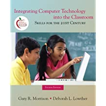 Integrating Computer Technology into the Classroom: Skills for the 21st Century (4th Edition)