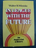 In League with the Future, Walter R. Wietzke, 0806618507