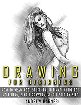 Drawing For Beginners The Ultimate Guide SketchingHow To