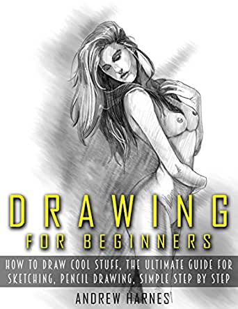 Drawing Drawing For Beginners The Ultimate Guide For Drawing
