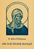 On the Divine Images: 3 Apologies Against Those Who Attack the Divine Images (English and Ancient Greek Edition)