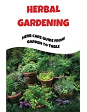 Herbal Gardening: Herb Care Guide From Garden To Table: Herbs Preserving Methods