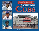 img - for For the Love of the Chicago Cubs book / textbook / text book