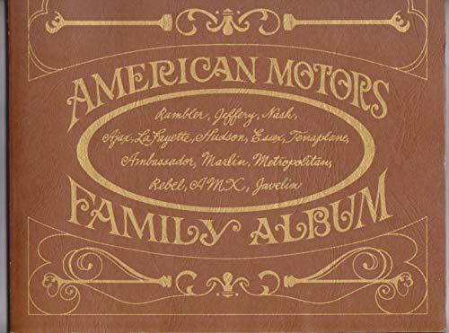 American Motors Family Album: Rambler, Jeffery, Nash, Ajax, Lafayette, Hudson, Essex, Terraplane, Ambassador, Marlin, Metropolitan, Rebel, Amx, Javelin