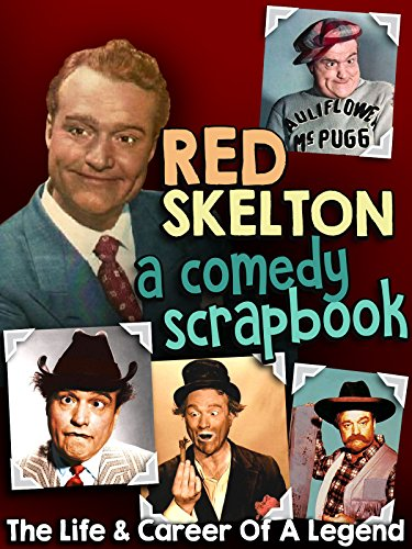 Red Skelton, A Comedy Scrapbook - The Life & Career Of A Legend