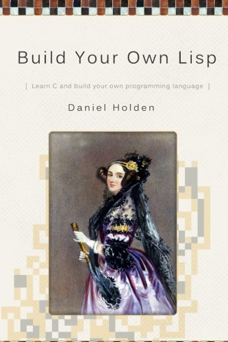 Build Your Own Lisp by CreateSpace Independent Publishing Platform