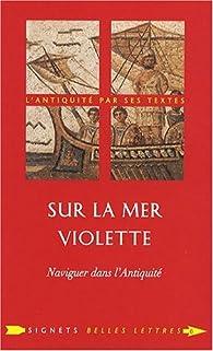 Sur la mer violette : Naviguer dans l'Antiquité par Claude Sintes