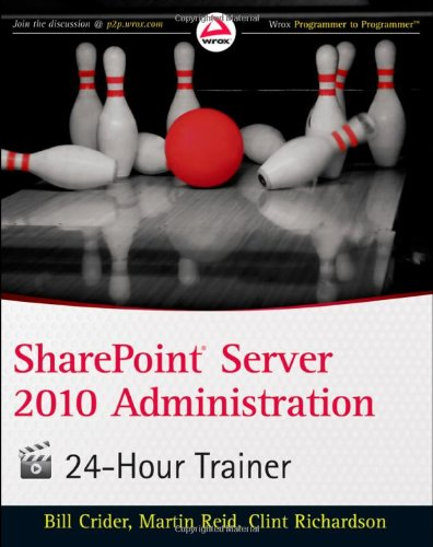 [PDF] SharePoint Server 2010 Administration 24 Hour Trainer Free Download | Publisher : Wrox | Category : Computers & Internet | ISBN 10 : 0470939060 | ISBN 13 : 9780470939062
