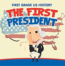 Amazon Com First Grade Us History The First President 1st Grade