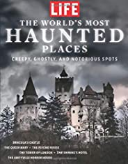 LIFE The World's Most Haunted Places: Creepy, Ghostly, and notorious Spots